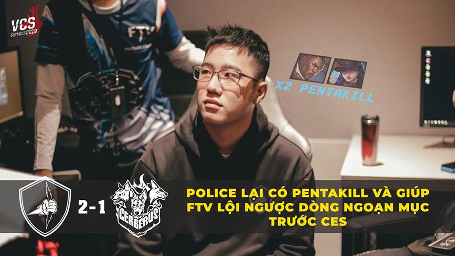 Police có pentakill thứ 2 giúp FTV lội ngược dòng trước CERBERUS